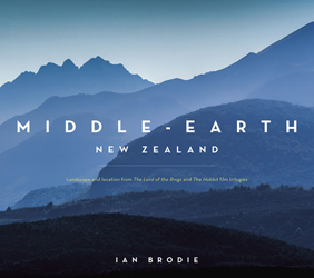 Middle-earth New Zealand : Landscape And Location In The Lord Of The Rings And The Hobbit Film Trilogies