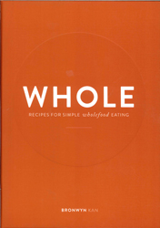 Whole : Recipes For Simple Wholefood Eating
