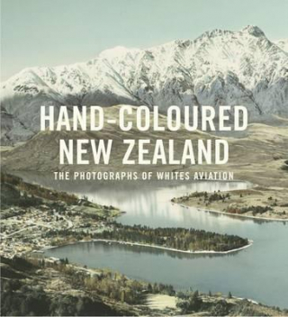Image of Hand-coloured New Zealand : The Photographs Of White's Aviation