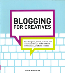 Image of Blogging For Creatives : How Designers Artists Crafters And Writers Can Blog To Make Contacts Win Business And Build S