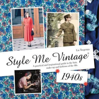 Image of Style Me Vintage 1940s : An Inspirational Guide To The Hair Make-up And Fashions Of The 40s