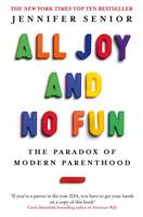 Image of All Joy And No Fun : The Paradox Of Modern Parenthood