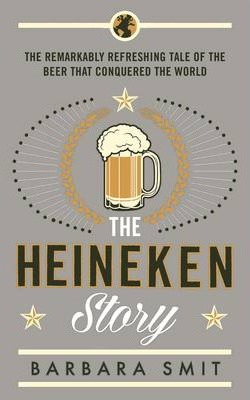 Image of Heineken Story : The Remarkably Refreshing Tale Of The Beer That Conquered The World
