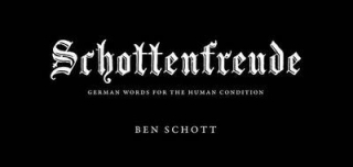 Image of Schottenfreude: German Words For The Human Condition