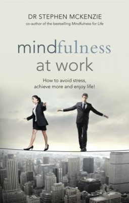 Image of Mindfulness At Work : How To Avoid Stress Achieve More And Enjoy Life