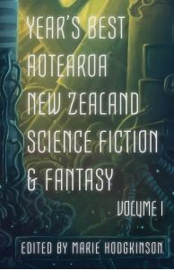 Image of Year's Best Aotearoa New Zealand Science Fiction And Fantasy: Volume 1