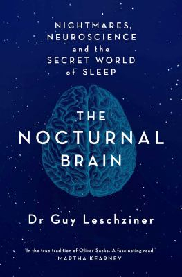 Image of The Nocturnal Brain : Nightmares Neuroscience And The Secretworld Of Sleep