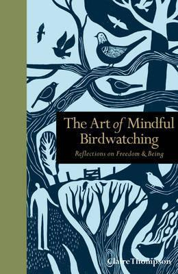 Image of The Art Of Mindful Birdwatching : Reflections On Freedom Andbeing