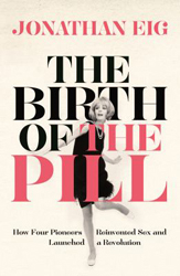 Image of Birth Of The Pill : How Four Pioneers Reinvented Sex And Launched A Revolution