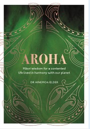 Aroha : Maori Wisdom For A Contented Life Lived In Harmony With Our Planet