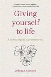 Image of Giving Yourself To Life A Journal Of Pain Hope And Renewal