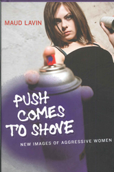 Image of Push Comes To Shove : New Images Of Aggressive Women