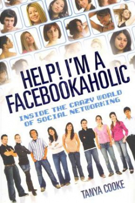 Image of Help ! I'm A Facebookaholic : Inside The Crazy World Of Social Networking