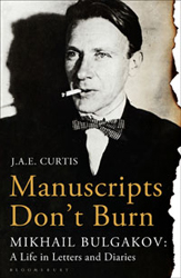 Image of Manuscripts Don't Burn : Mikhail Bulgakov : A Life In Letters And Diaries