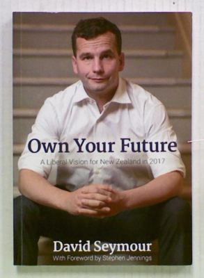 Image of Own Your Future : A Liberal Vision For New Zealand In 2017