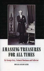 Amassing Treasures For All Times : Sir George Grey Colonial Bookman & Collector