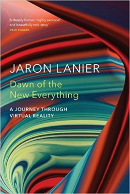 Image of Dawn Of The New Everything : Encounters With Reality And Virtual Reality
