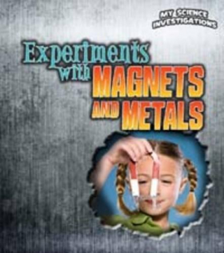 Image of Experiments With Magnets And Metals : My Science Investigations Series