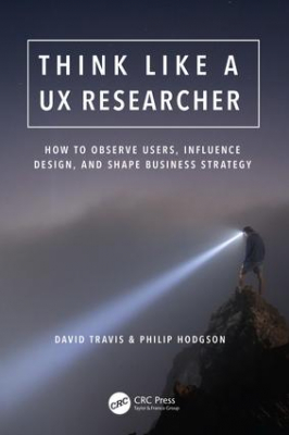 Image of Think Like A Ux Researcher : How To Observe Users Influence Design And Shape Business Strategy
