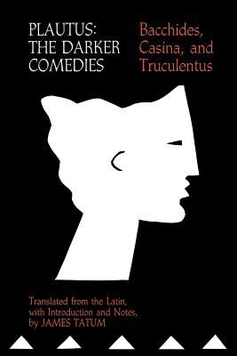Image of Plautus : The Darker Comedies : Bacchides, Casina And Truculentus