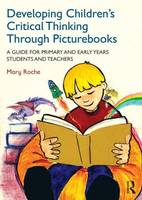 Image of Developing Children's Critical Thinking Through Picturebooks: A Guide For Primary And Early Years Students And Teachers
