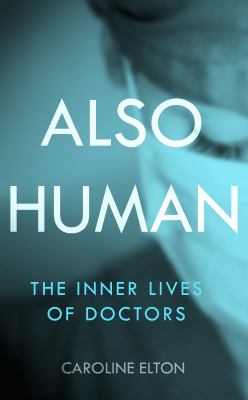 Image of Also Human : The Inner Lives Of Doctors