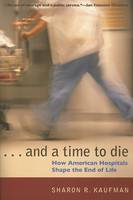 Image of And A Time To Die : How American Hospitals Shape The End Of Life