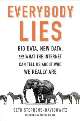 Image of Everybody Lies Big Data New Data And What The Internet Can Tell Us About Who We Really Are