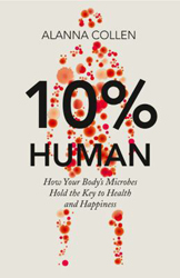 Image of 10% Human : How Your Body's Microbes Hold The Key To Health And Happiness