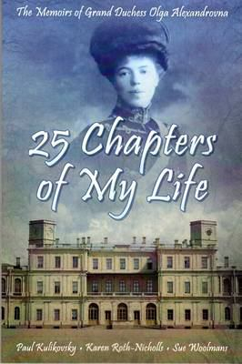 Image of 25 Chapters Of My Life : The Memoirs Of Grand Duchess Olga Alexandrovna