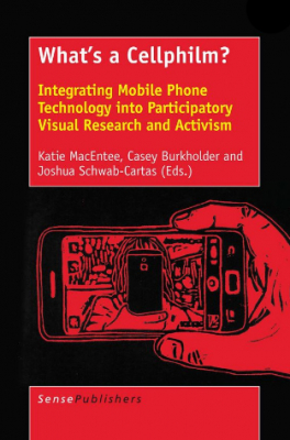 Image of What's A Cellphilm : Integrating Mobile Phone Technology Into Participatory Visual Research And Activism