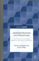 Administrating Victimization : The Politics Of Anti Social Behaviour And Hate Crime Policy