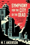 Image of Symphony For The City Of The Dead : Dmitri Shostakovich And The Siege Of Leningrad