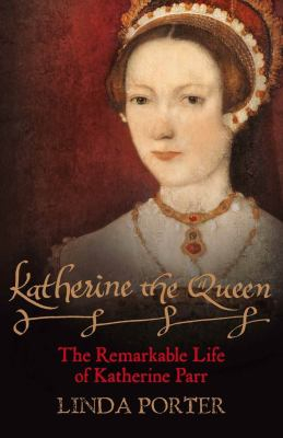 Image of Katherine The Queen : The Remarkable Life Of Katherine Parr