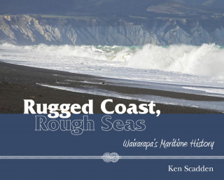 Image of Rugged Coast Rough Seas : Wairarapa's Maritime History