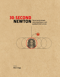 30-second Newton : The 50 Crucial Concepts Roles And Performers Each Explained In Half A Minute