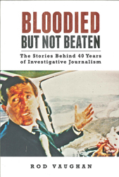 Image of Bloodied But Not Beaten : The Stories Behind 40 Years Of Investigative Journalism