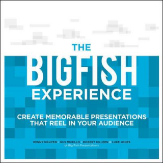Big Fish Experience : Create Memorable Presentations That Reel In Your Audience