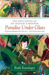 Image of Paradise Under Glass : The Education Of An Indoor Gardener