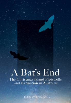 Image of A Bat's End : The Christmas Island Pipistrelle And Modern Extinction In Australia