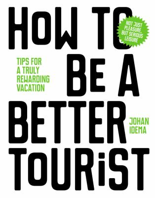 Image of How To Be A Better Tourist : Tips For A Truly Rewarding Vacation