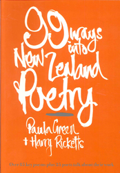 99 Ways Into New Zealand Poetry : Over 85 Key Poems Plus 25 Poets Talk About Their Work