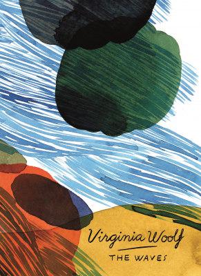 The Waves : Vintage Classics Woolf Series