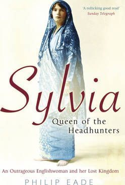 Image of Sylvia Queen Of The Headhunters : An Outrageous Englishwomanand Her Lost Kingdom