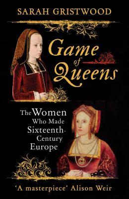 Image of Game Of Queens : The Women Who Made Sixteenth-century Europe