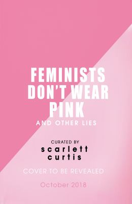 Image of Feminists Don't Wear Pink And Other Lies : Amazing Women On What The F-word Means To Them