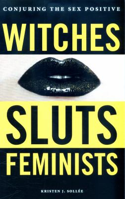 Image of Witches Sluts Feminists : Conjuring The Sex Positive