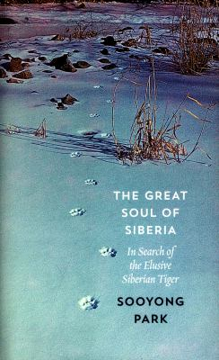 Image of Great Soul Of Siberia : Passion Obsession And One Man's Quest For The World's Most Elusive Tiger