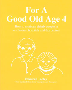 Image of For A Good Old Age 4 : How To Motivate Elderly People In Rest Homes Hospitals And Day Centres