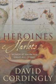 Image of Heroines & Harlots Women At Sea In The Great Age Of Sail